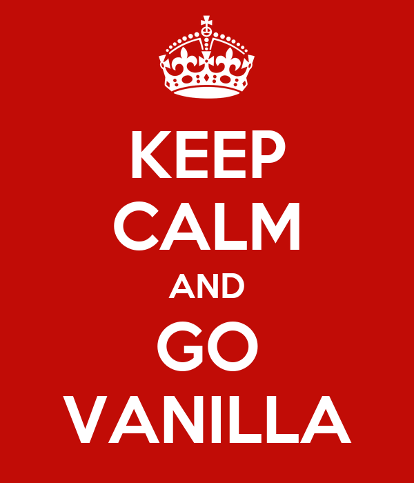 KEEP CALM AND GO VANILLA