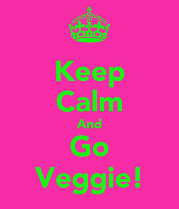 Keep Calm And Go Veggie!