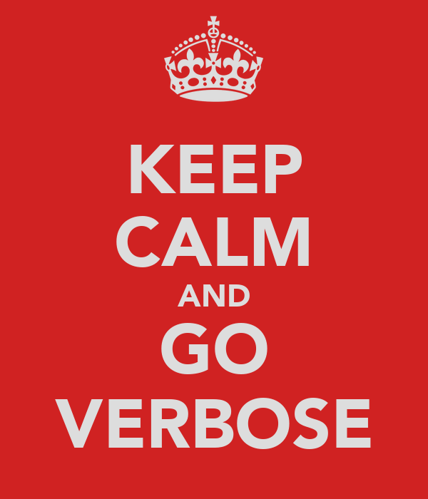 KEEP CALM AND GO VERBOSE