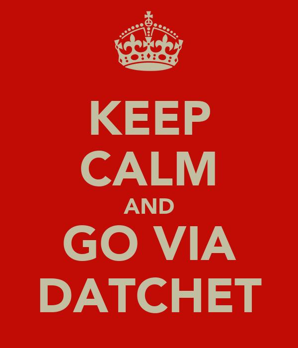 KEEP CALM AND GO VIA DATCHET