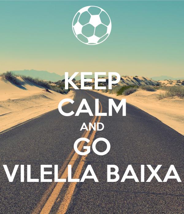 KEEP CALM AND GO VILELLA BAIXA