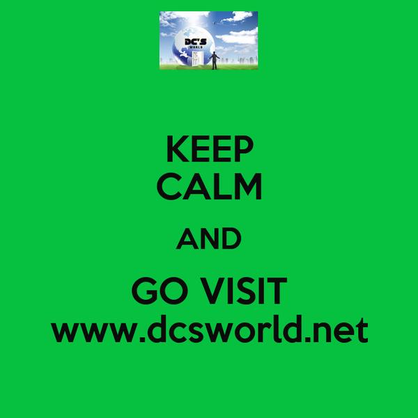 KEEP CALM AND GO VISIT www.dcsworld.net