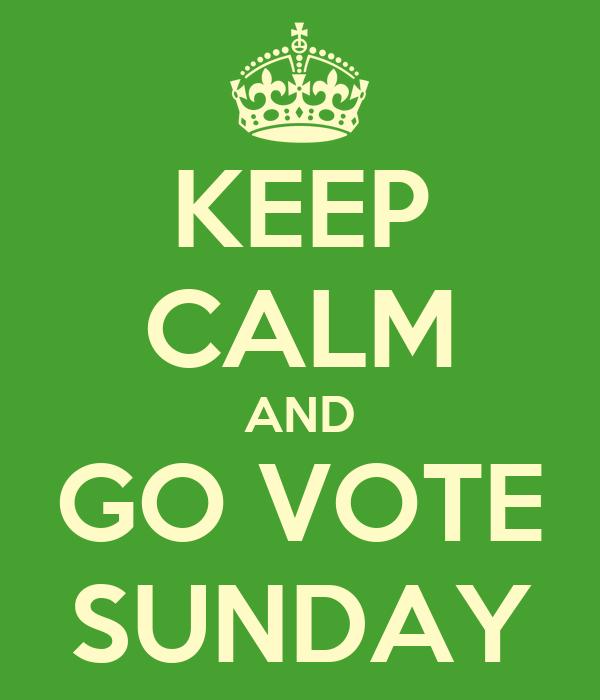 KEEP CALM AND GO VOTE SUNDAY
