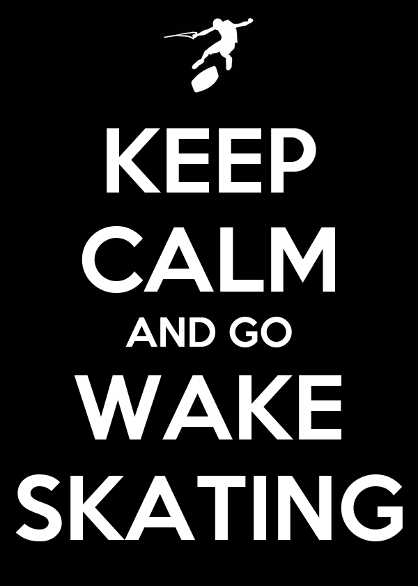 KEEP CALM AND GO WAKE SKATING