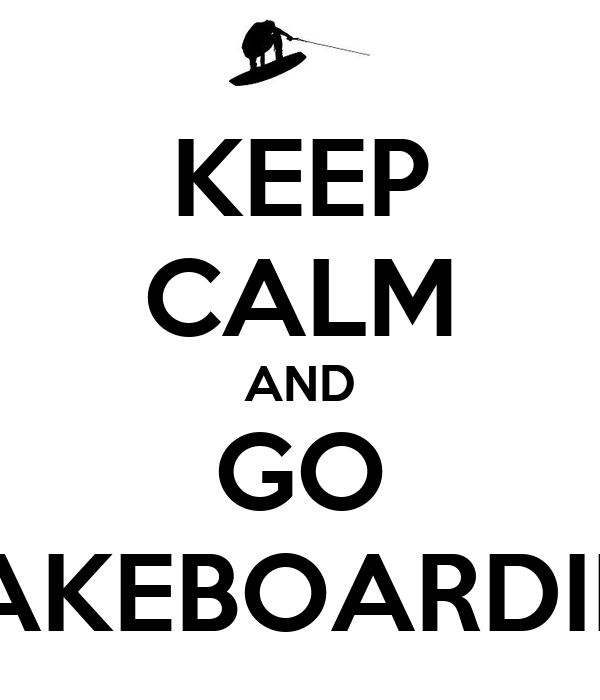 KEEP CALM AND GO WAKEBOARDING