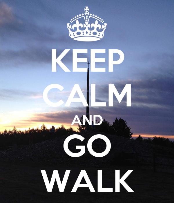 KEEP CALM AND GO WALK