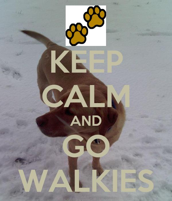 KEEP CALM AND GO WALKIES