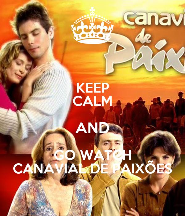 KEEP CALM AND GO WATCH CANAVIAL DE PAIXÕES