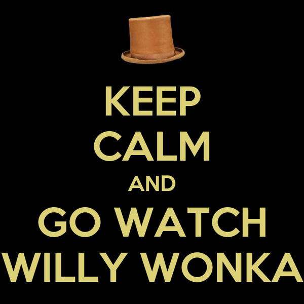 KEEP CALM AND GO WATCH WILLY WONKA