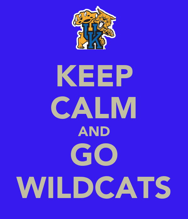 KEEP CALM AND GO WILDCATS