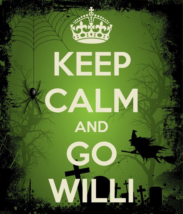 KEEP CALM AND GO WILLI