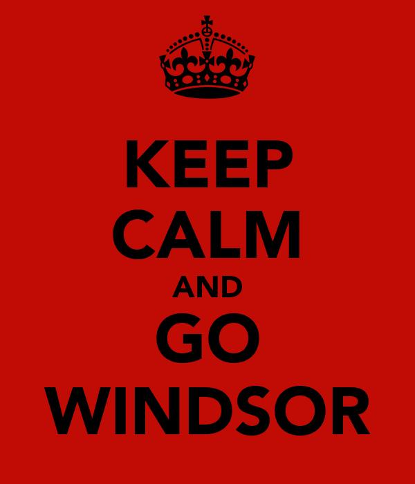 KEEP CALM AND GO WINDSOR