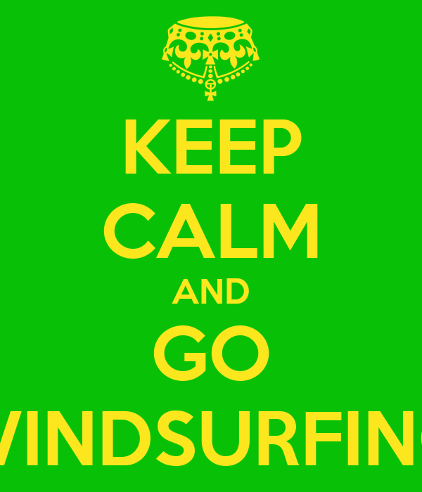 KEEP CALM AND GO WINDSURFING