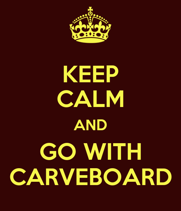 KEEP CALM AND GO WITH CARVEBOARD