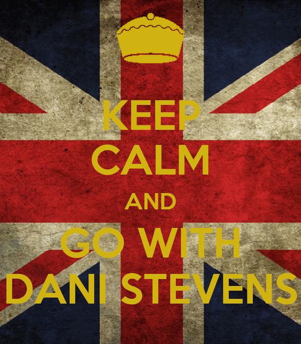 KEEP CALM AND GO WITH DANI STEVENS