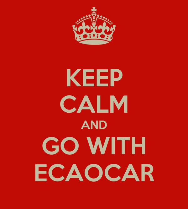 KEEP CALM AND GO WITH ECAOCAR