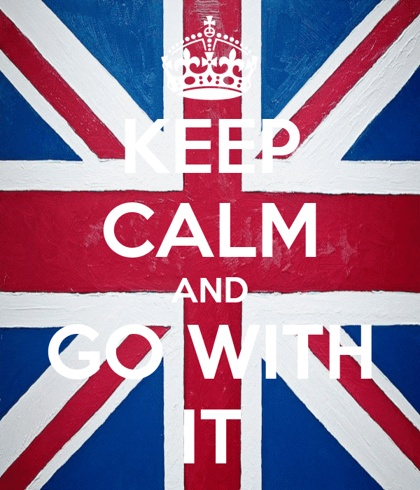 KEEP CALM AND GO WITH IT