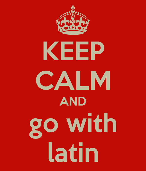 KEEP CALM AND go with latin