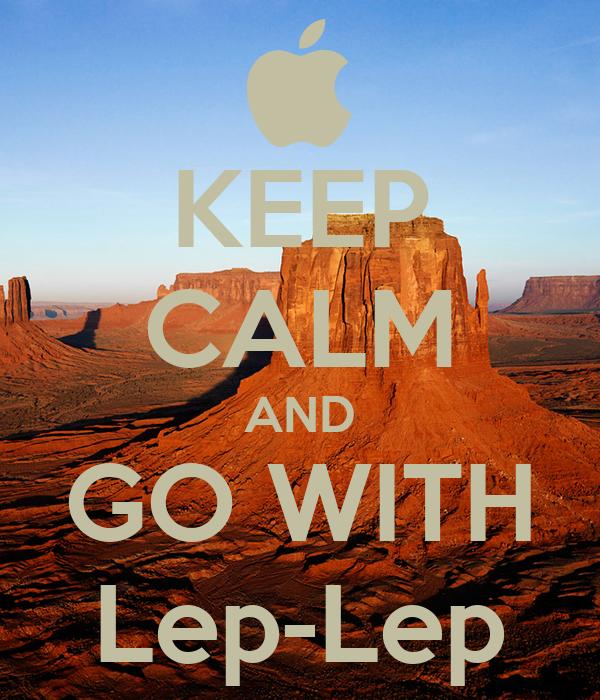 KEEP CALM AND GO WITH Lep-Lep