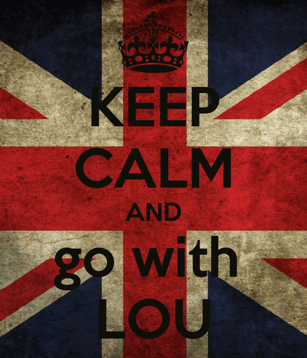 KEEP CALM AND go with  LOU