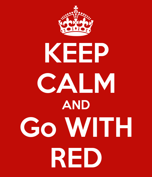 KEEP CALM AND Go WITH RED