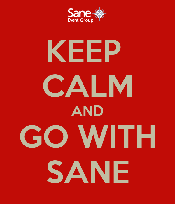 KEEP  CALM AND GO WITH SANE