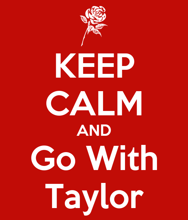 KEEP CALM AND Go With Taylor