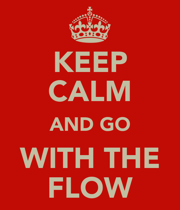 KEEP CALM AND GO WITH THE FLOW