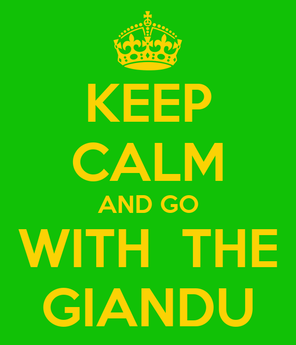 KEEP CALM AND GO WITH  THE GIANDU