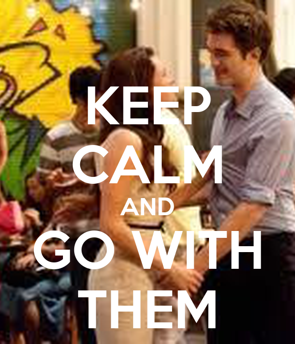 KEEP CALM AND GO WITH THEM