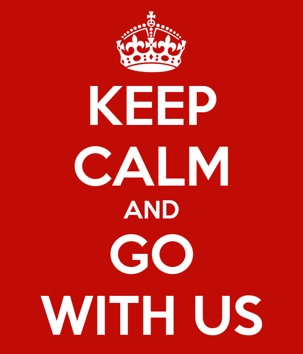 KEEP CALM AND GO WITH US