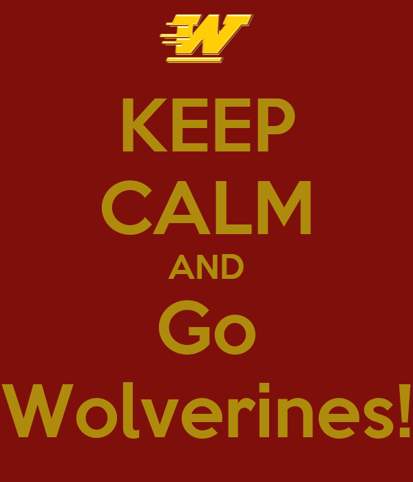 KEEP CALM AND Go Wolverines!