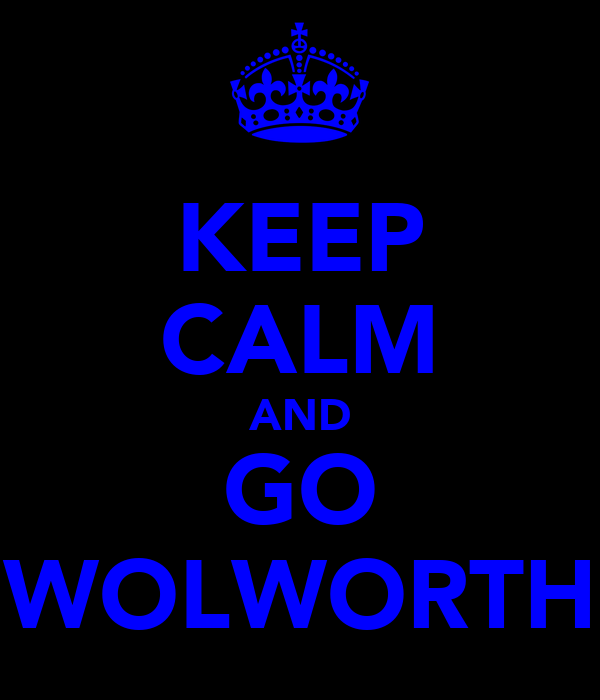 KEEP CALM AND GO WOLWORTH