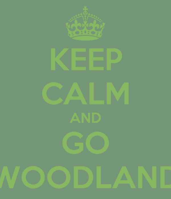 KEEP CALM AND GO WOODLAND