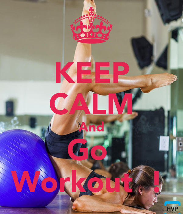 KEEP CALM And Go  Workout  !