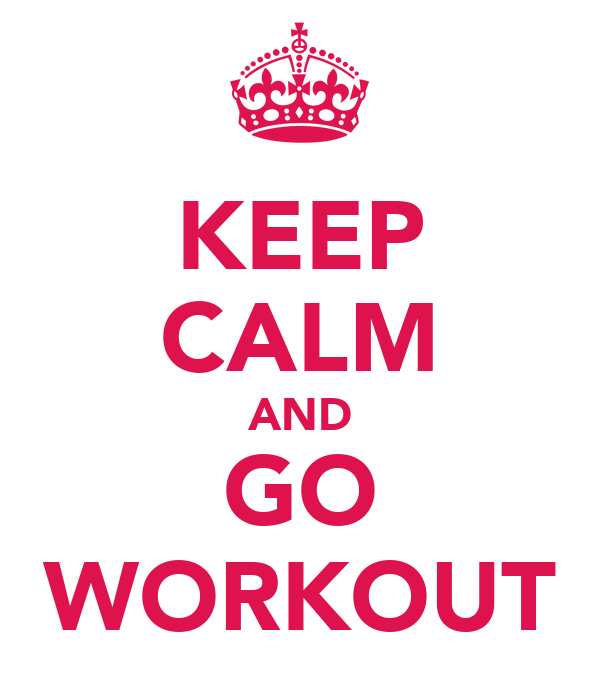 KEEP CALM AND GO WORKOUT