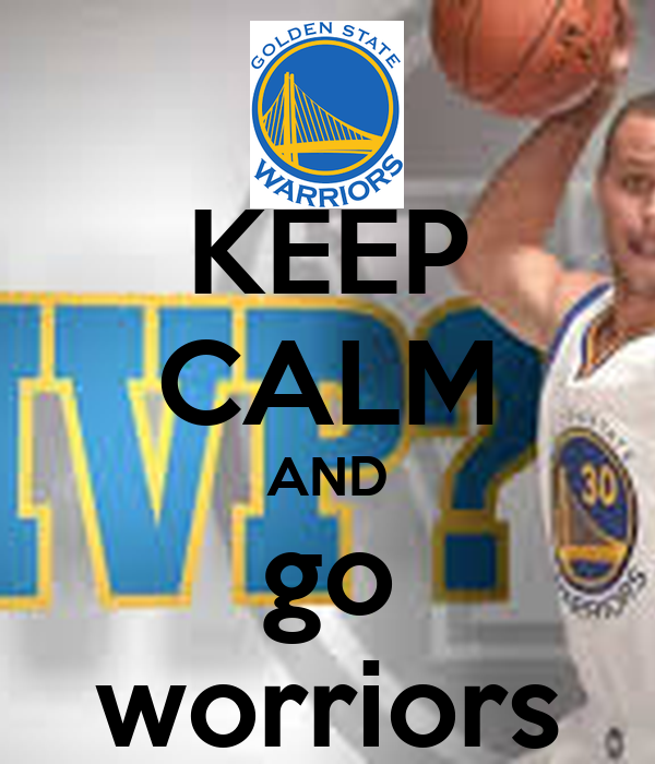 KEEP CALM AND go worriors