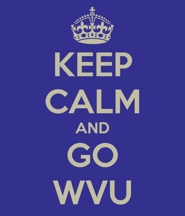 KEEP CALM AND GO WVU