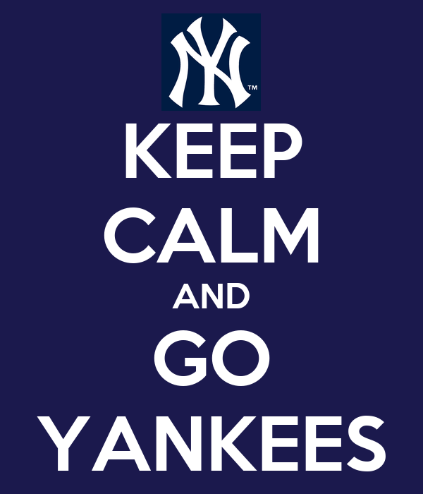 KEEP CALM AND GO YANKEES