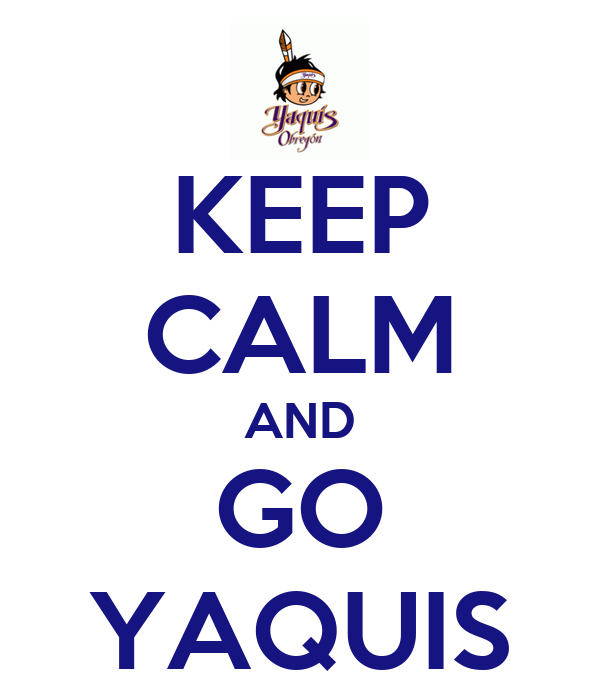 KEEP CALM AND GO YAQUIS