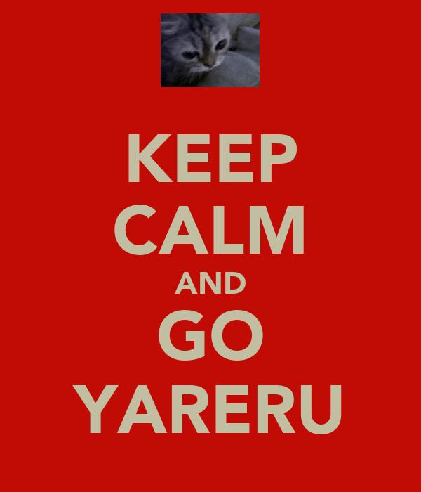 KEEP CALM AND GO YARERU