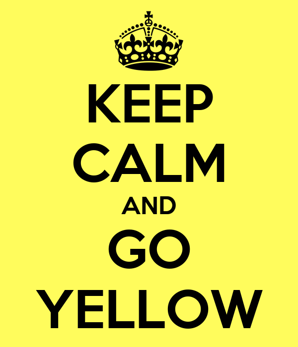 KEEP CALM AND GO YELLOW