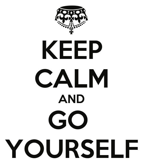 KEEP CALM AND GO  YOURSELF