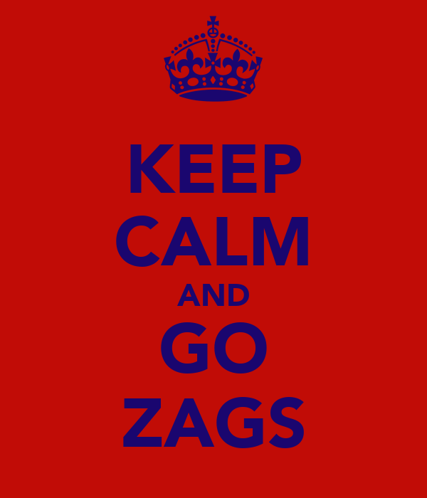 KEEP CALM AND GO ZAGS