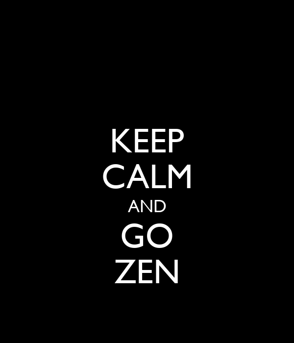KEEP CALM AND GO ZEN