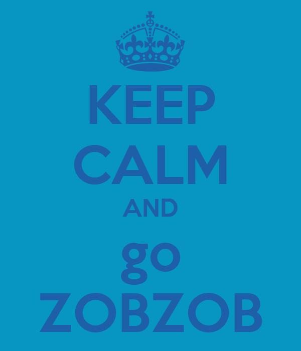KEEP CALM AND go ZOBZOB