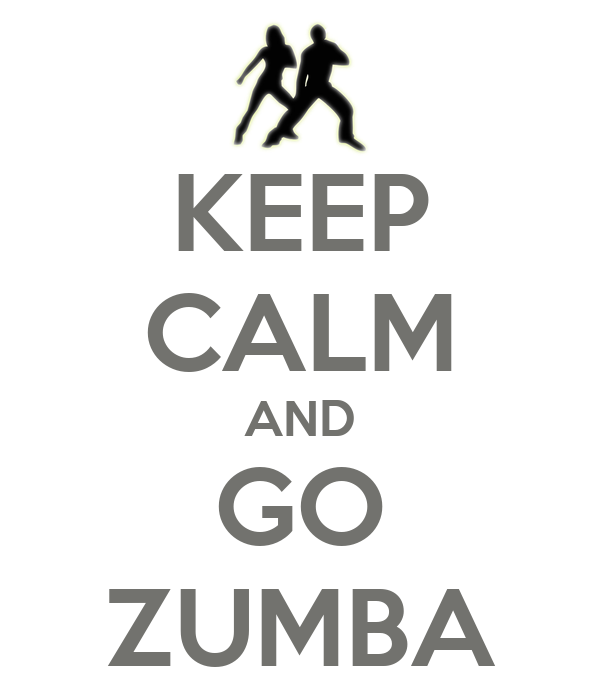KEEP CALM AND GO ZUMBA