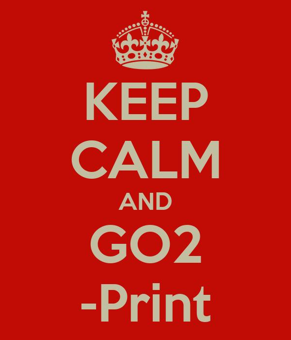 KEEP CALM AND GO2 -Print