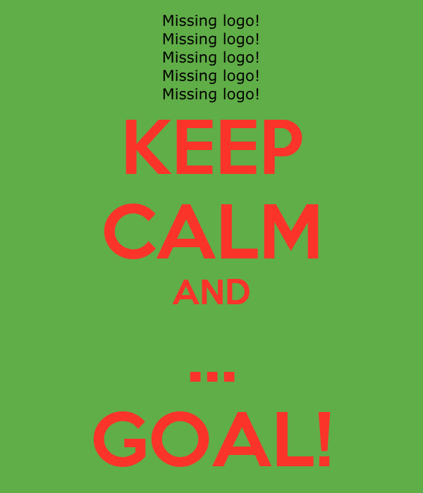 KEEP CALM AND ... GOAL!