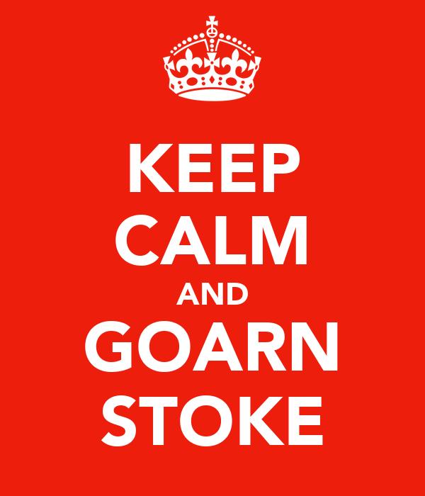 KEEP CALM AND GOARN STOKE